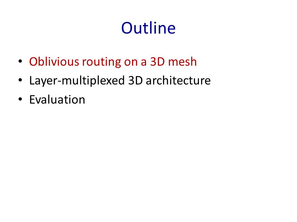 Outline Oblivious routing on a 3D mesh Layer-multiplexed 3D architecture Evaluation