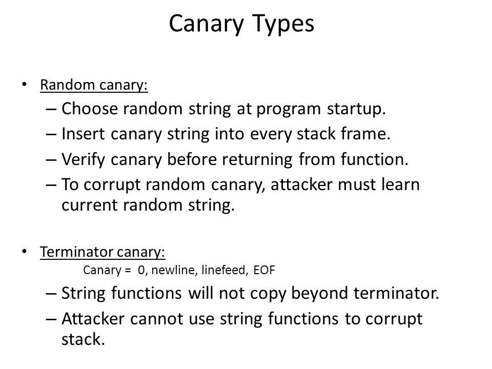 Canary Types Random canary: – Choose random string at program startup.