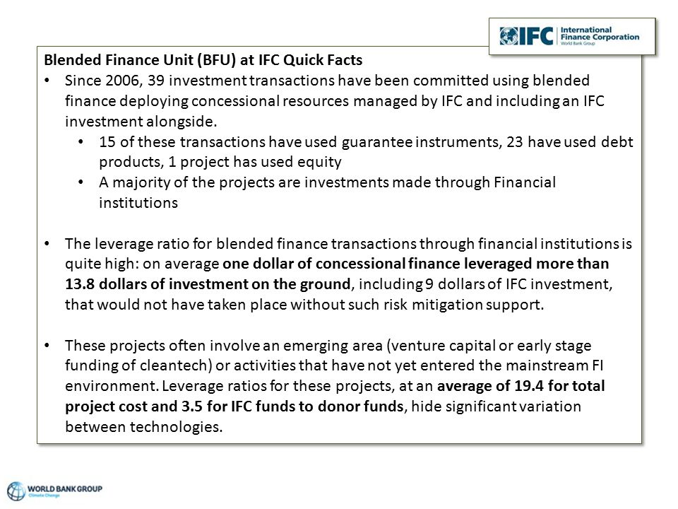 Screen # of ## Climate Change Blended Finance Unit (BFU) at IFC Quick Facts Since 2006, 39 investment transactions have been committed using blended finance deploying concessional resources managed by IFC and including an IFC investment alongside.