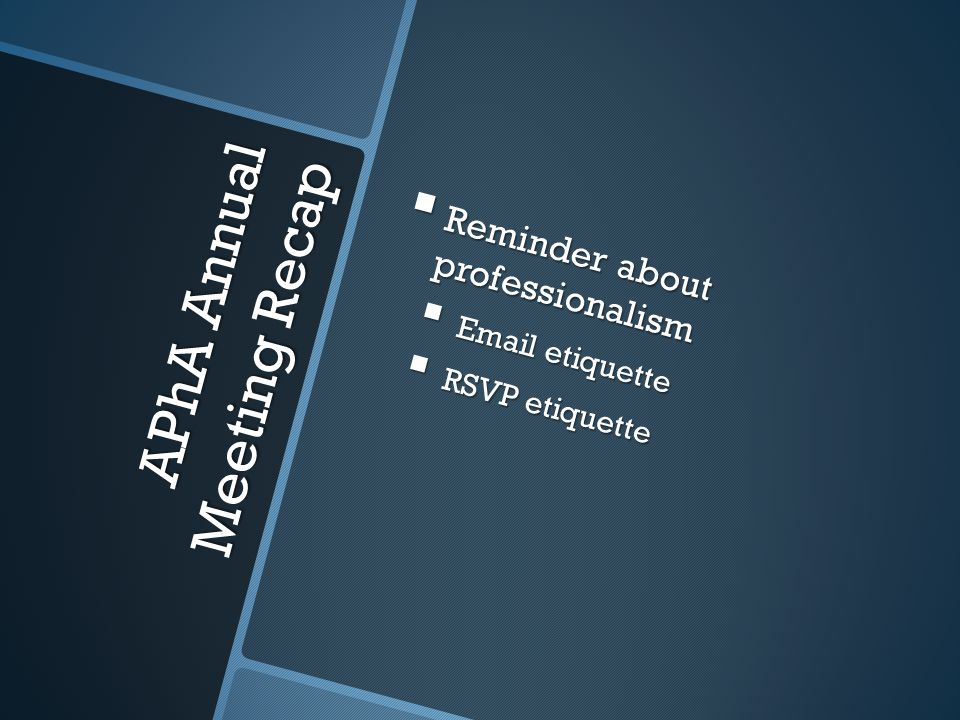 APhA Annual Meeting Recap  Reminder about professionalism  Email etiquette  RSVP etiquette