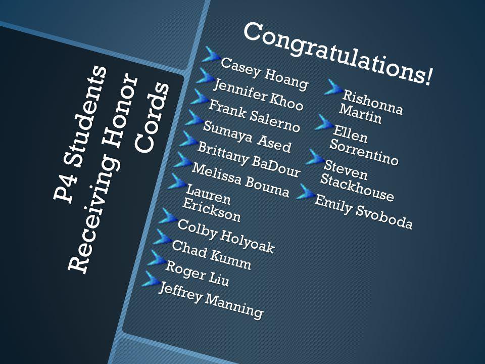 P4 Students Receiving Honor Cords Casey Hoang Jennifer Khoo Frank Salerno Sumaya Ased Brittany BaDour Melissa Bouma Lauren Erickson Colby Holyoak Chad