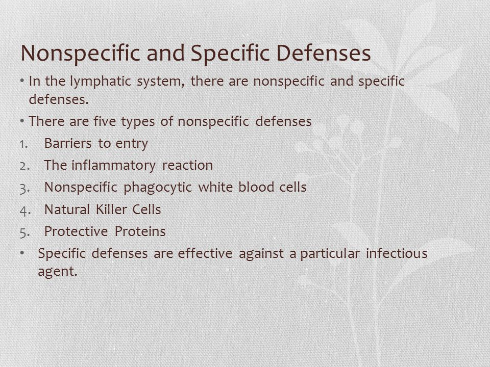 Nonspecific and Specific Defenses In the lymphatic system, there are nonspecific and specific defenses. There are five types of nonspecific defenses 1