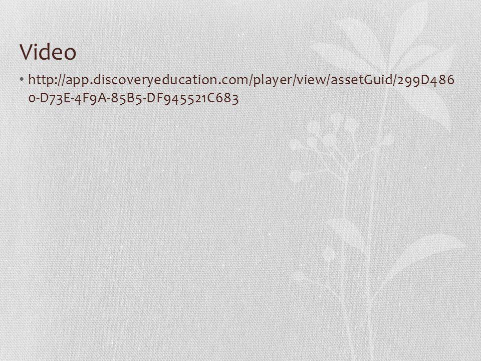 Video http://app.discoveryeducation.com/player/view/assetGuid/299D486 0-D73E-4F9A-85B5-DF945521C683