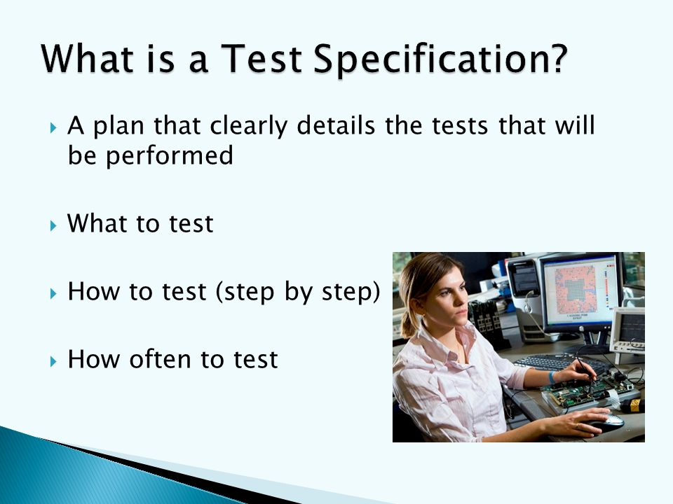  A plan that clearly details the tests that will be performed  What to test  How to test (step by step)  How often to test