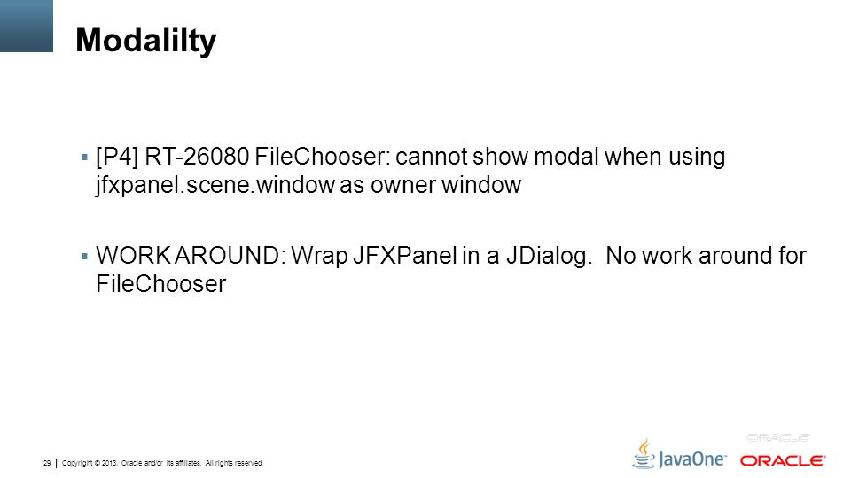 Copyright © 2013, Oracle and/or its affiliates. All rights reserved. 29 Modalilty  [P4] RT-26080 FileChooser: cannot show modal when using jfxpanel.s