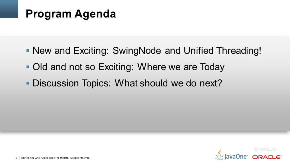 Copyright © 2013, Oracle and/or its affiliates. All rights reserved. 4 Program Agenda  New and Exciting: SwingNode and Unified Threading!  Old and n