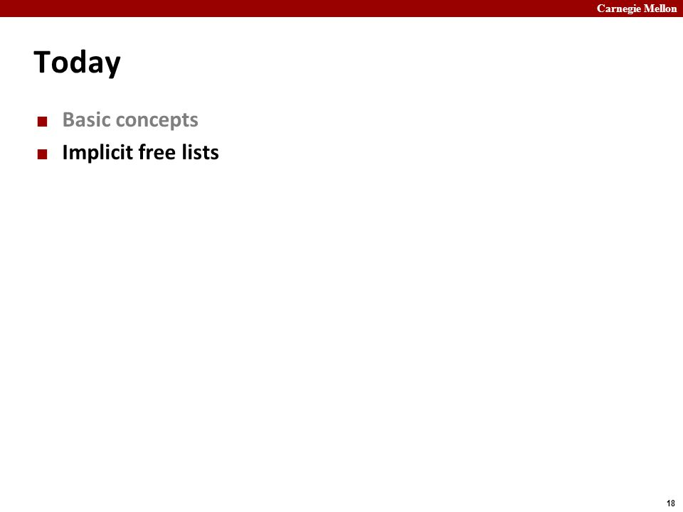 Carnegie Mellon 18 Today Basic concepts Implicit free lists