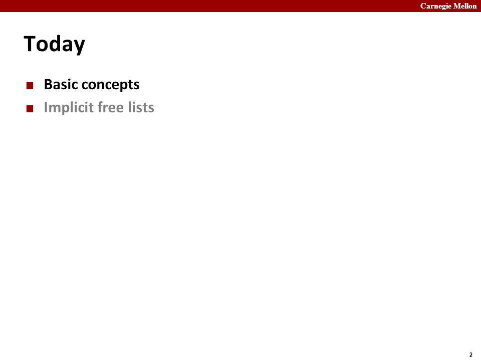 Carnegie Mellon 2 Today Basic concepts Implicit free lists