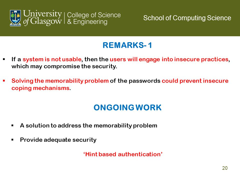 REMARKS- 1  If a system is not usable, then the users will engage into insecure practices, which may compromise the security.