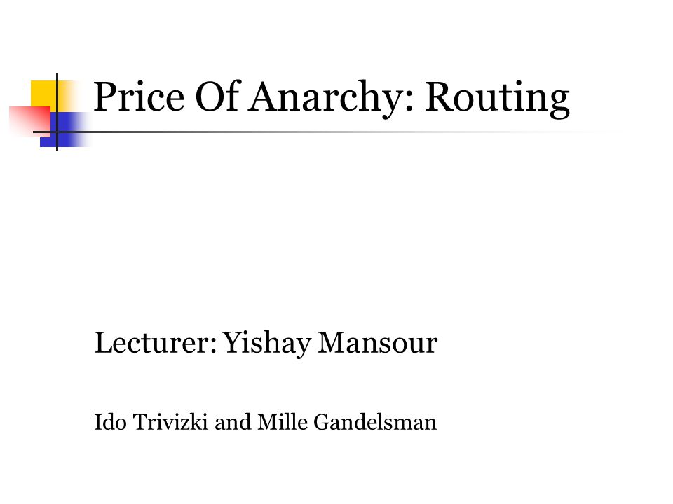 Price Of Anarchy: Routing Lecturer: Yishay Mansour Ido Trivizki and Mille Gandelsman