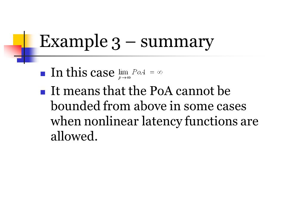 Example 3 – summary In this case It means that the PoA cannot be bounded from above in some cases when nonlinear latency functions are allowed.