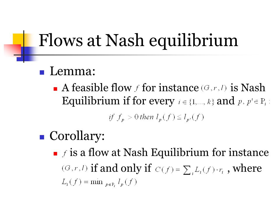 Flows at Nash equilibrium Lemma: A feasible flow for instance is Nash Equilibrium if for every and Corollary: is a flow at Nash Equilibrium for instan
