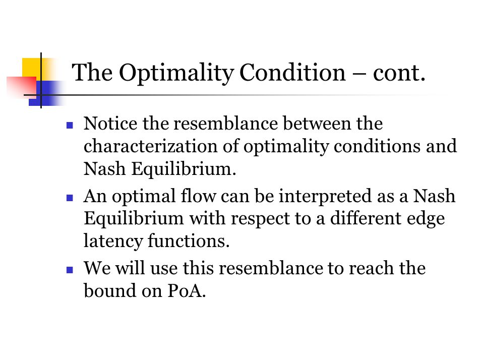 The Optimality Condition – cont. Notice the resemblance between the characterization of optimality conditions and Nash Equilibrium. An optimal flow ca