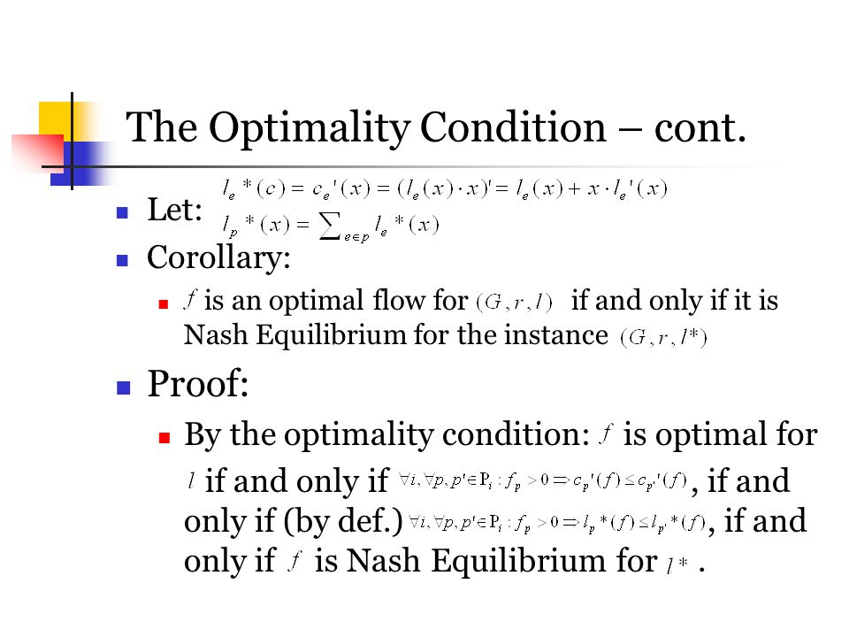 The Optimality Condition – cont. Let: Corollary: is an optimal flow for if and only if it is Nash Equilibrium for the instance Proof: By the optimalit