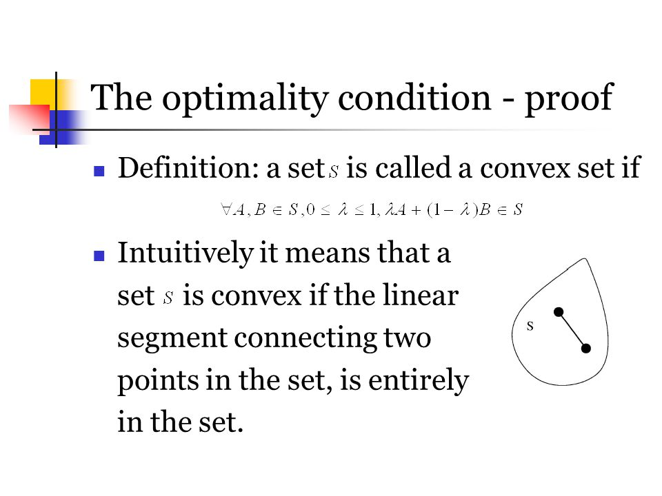 The optimality condition - proof Definition: a set is called a convex set if Intuitively it means that a set is convex if the linear segment connectin