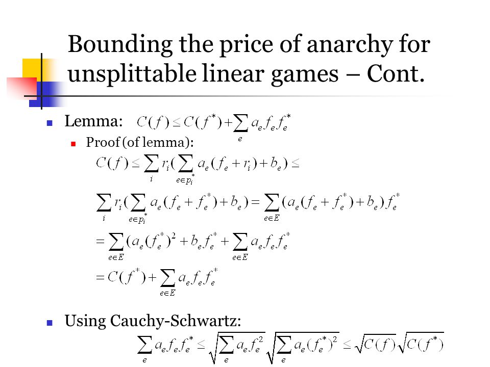 Bounding the price of anarchy for unsplittable linear games – Cont. Lemma: Proof (of lemma): Using Cauchy-Schwartz: