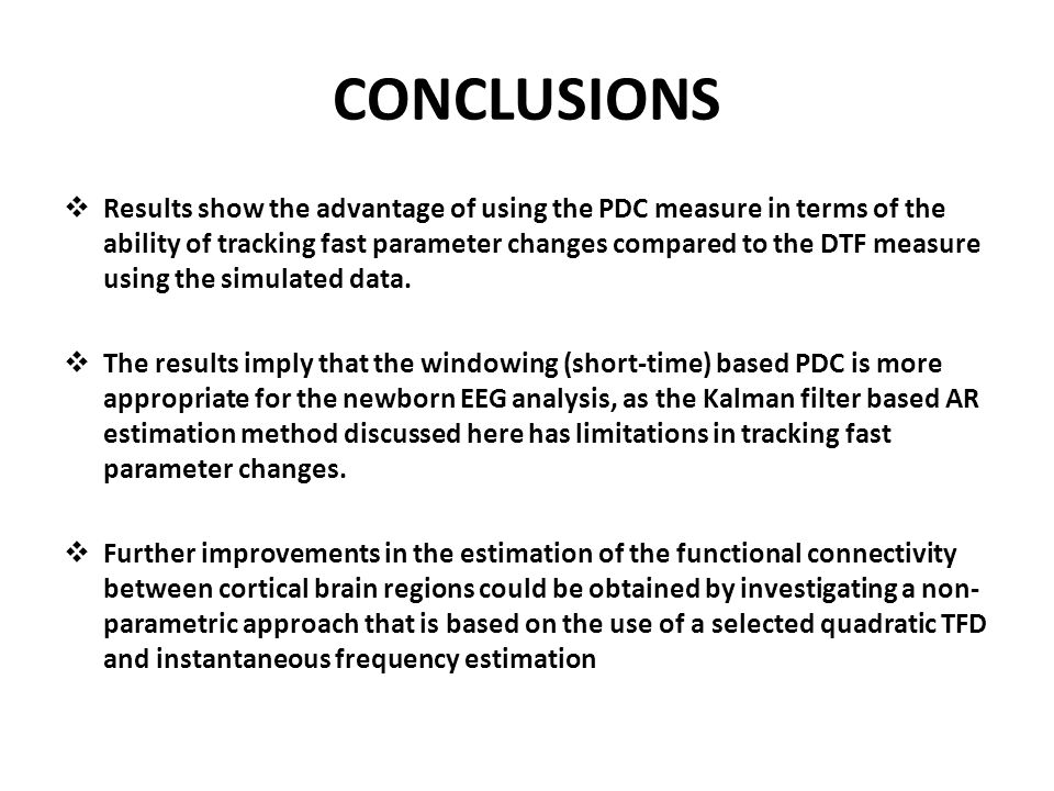 CONCLUSIONS  Results show the advantage of using the PDC measure in terms of the ability of tracking fast parameter changes compared to the DTF measu