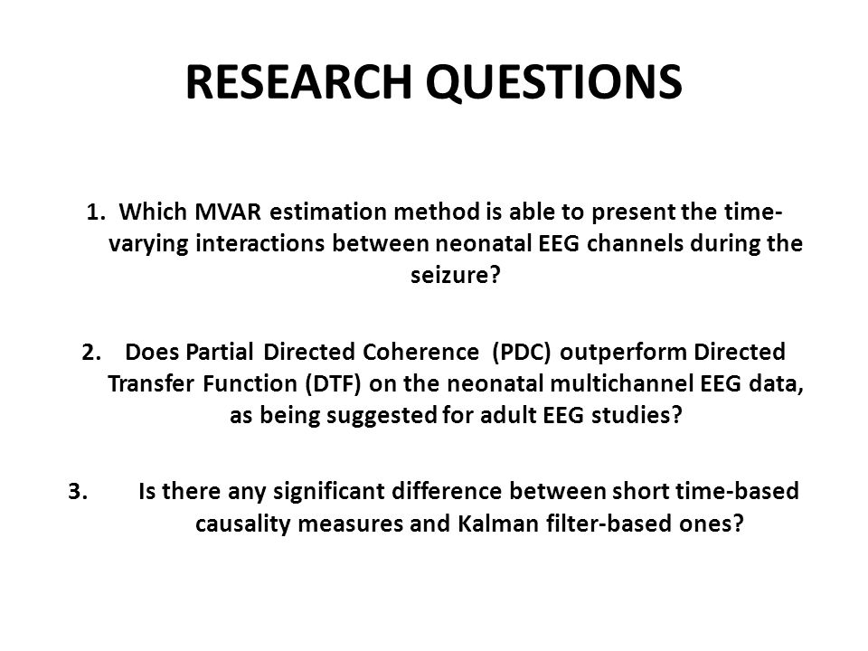 RESEARCH QUESTIONS 1. Which MVAR estimation method is able to present the time- varying interactions between neonatal EEG channels during the seizure?