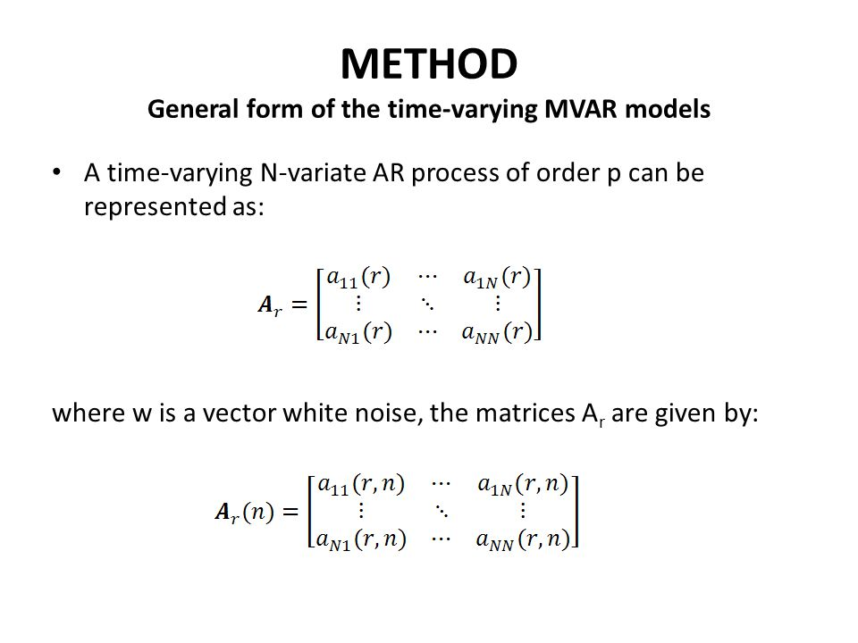 METHOD General form of the time-varying MVAR models A time-varying N-variate AR process of order p can be represented as: where w is a vector white no