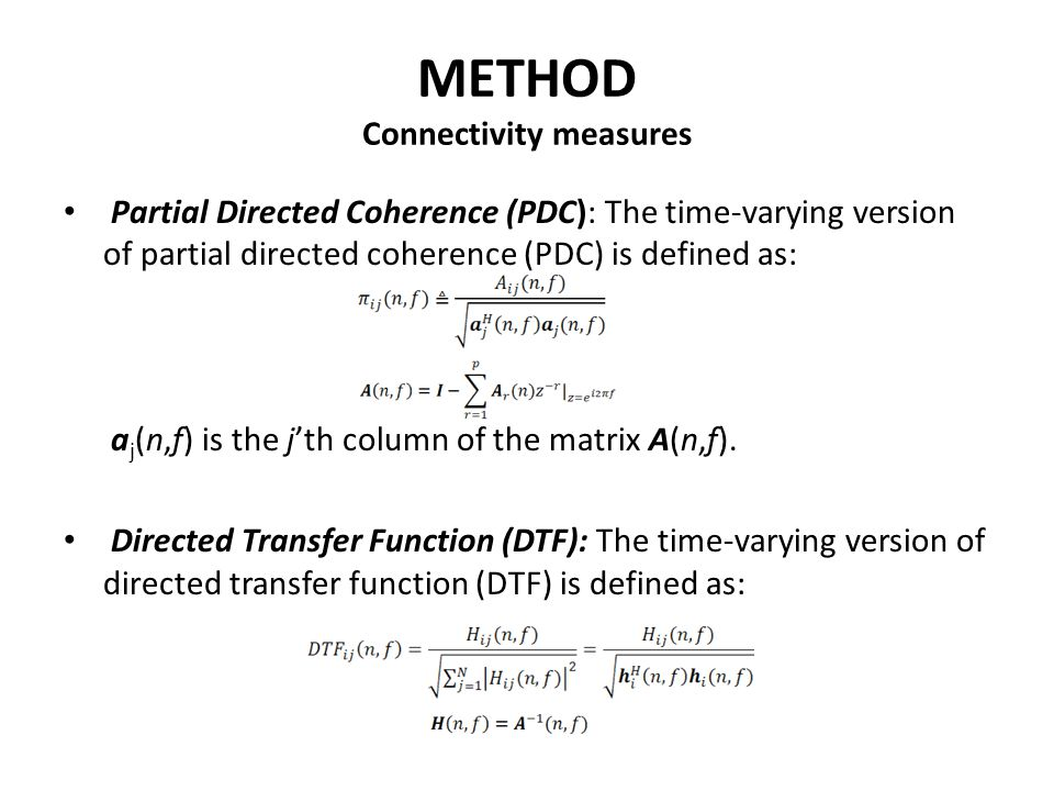 METHOD Connectivity measures Partial Directed Coherence (PDC): The time-varying version of partial directed coherence (PDC) is defined as: a j (n,f) i