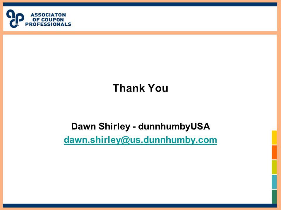 Thank You Dawn Shirley - dunnhumbyUSA dawn.shirley@us.dunnhumby.com