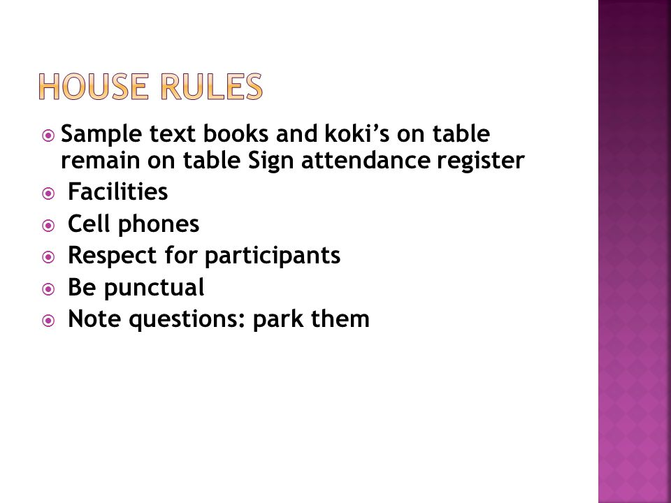  Sample text books and koki's on table remain on table Sign attendance register  Facilities  Cell phones  Respect for participants  Be punctual  Note questions: park them