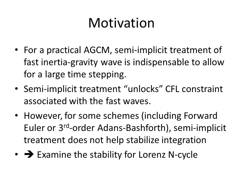 Motivation For a practical AGCM, semi-implicit treatment of fast inertia-gravity wave is indispensable to allow for a large time stepping.