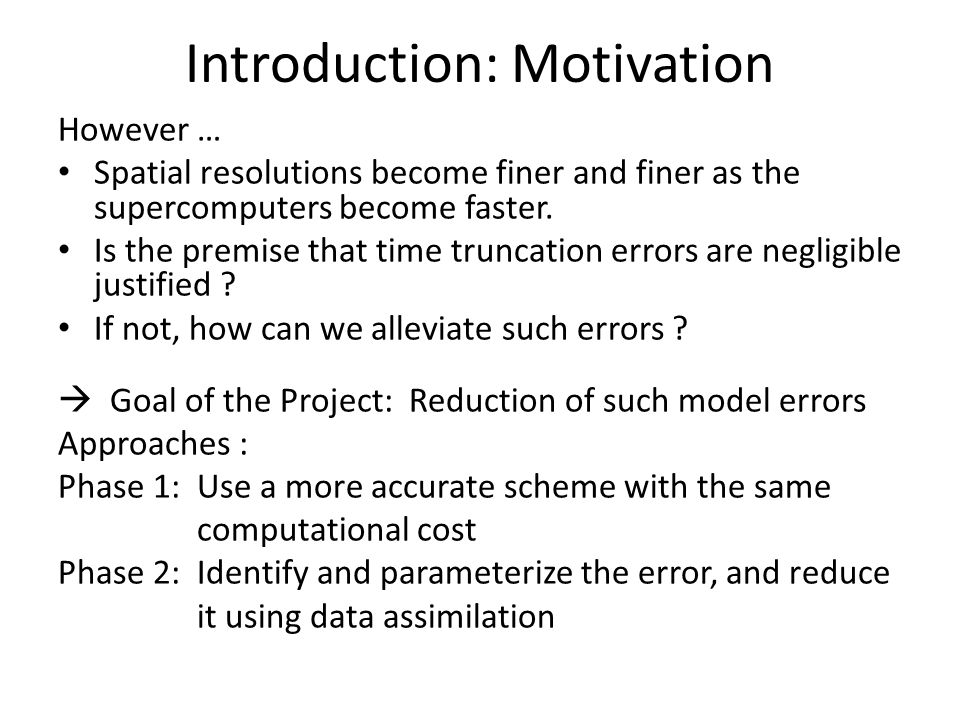Phase 1 : A Better integration scheme (Lorenz N-cycle) Lorenz (1971) proposed an incredibly smart time-integration scheme which: requires only 1 function evaluation per step but yet (every N steps) it is of - (up to) 4 th -order accuracy (for nonlinear systems) - arbitrary order of accuracy (for linear systems) However, this scheme seems to have remained forgotten.