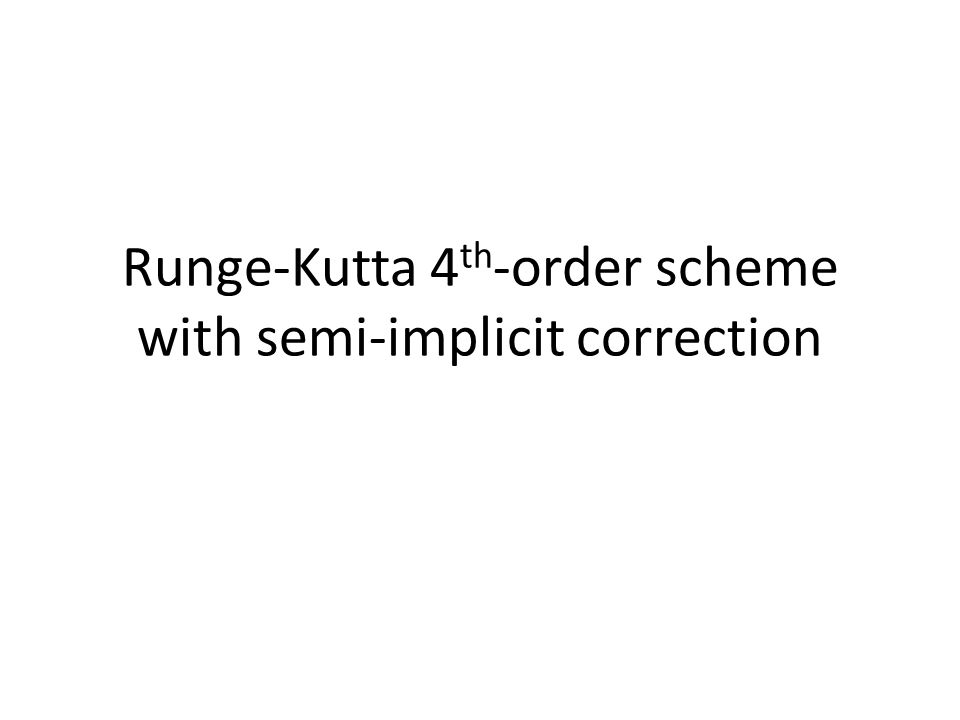 Runge-Kutta 4 th -order scheme with semi-implicit correction
