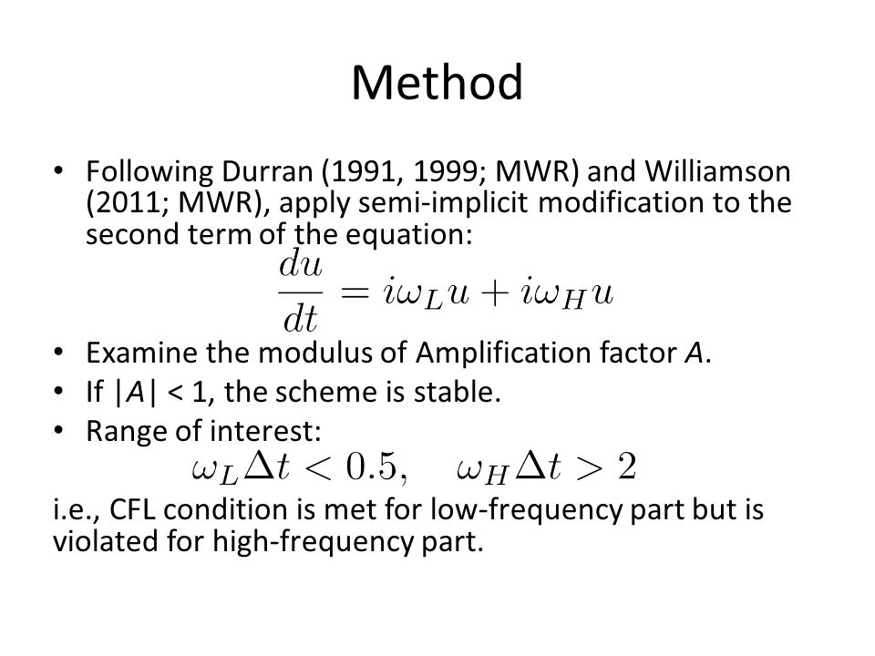 Method Following Durran (1991, 1999; MWR) and Williamson (2011; MWR), apply semi-implicit modification to the second term of the equation: Examine the modulus of Amplification factor A.