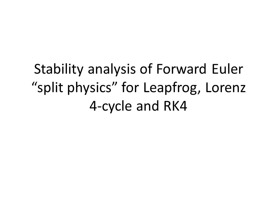 Stability analysis of Forward Euler split physics for Leapfrog, Lorenz 4-cycle and RK4
