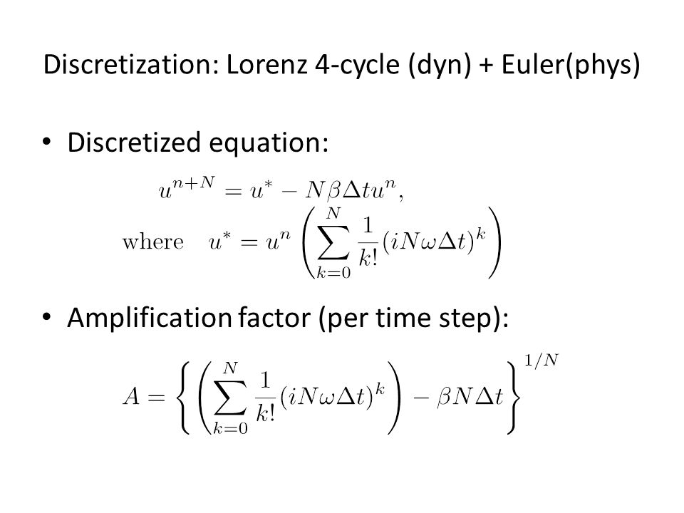 Discretization: Lorenz 4-cycle (dyn) + Euler(phys) Discretized equation: Amplification factor (per time step):