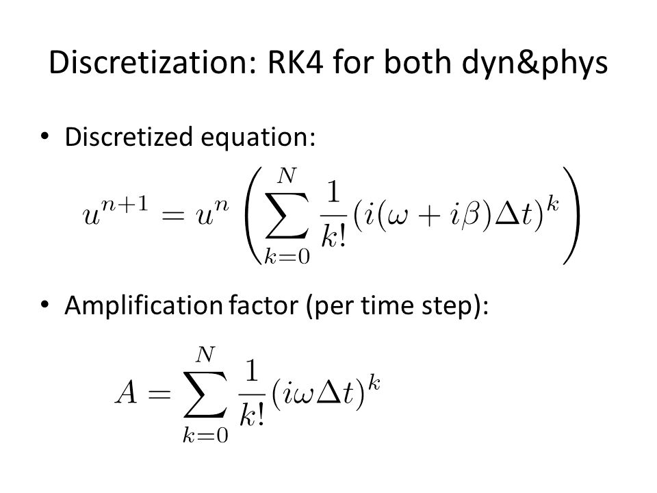 Discretization: RK4 for both dyn&phys Discretized equation: Amplification factor (per time step):