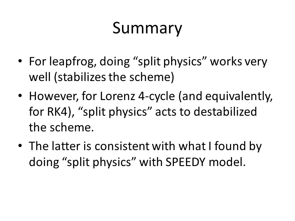 Next to do I found that symmetric splitting semi- implicit scheme significantly stabilizes Lorenz N-cycle.