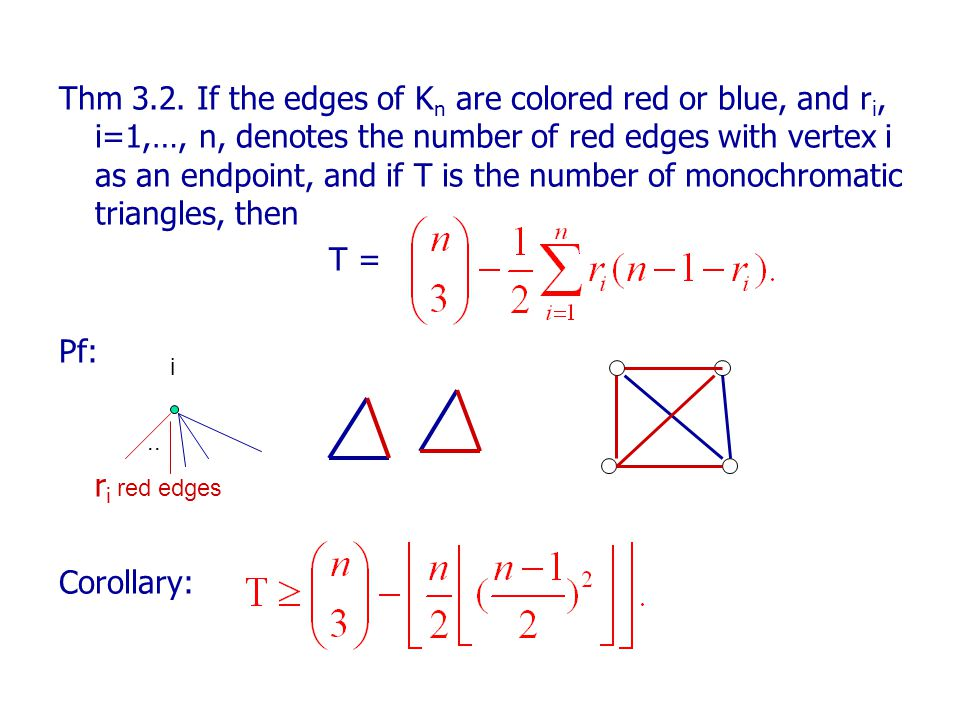 Thm 3.2. If the edges of K n are colored red or blue, and r i, i=1,…, n, denotes the number of red edges with vertex i as an endpoint, and if T is the