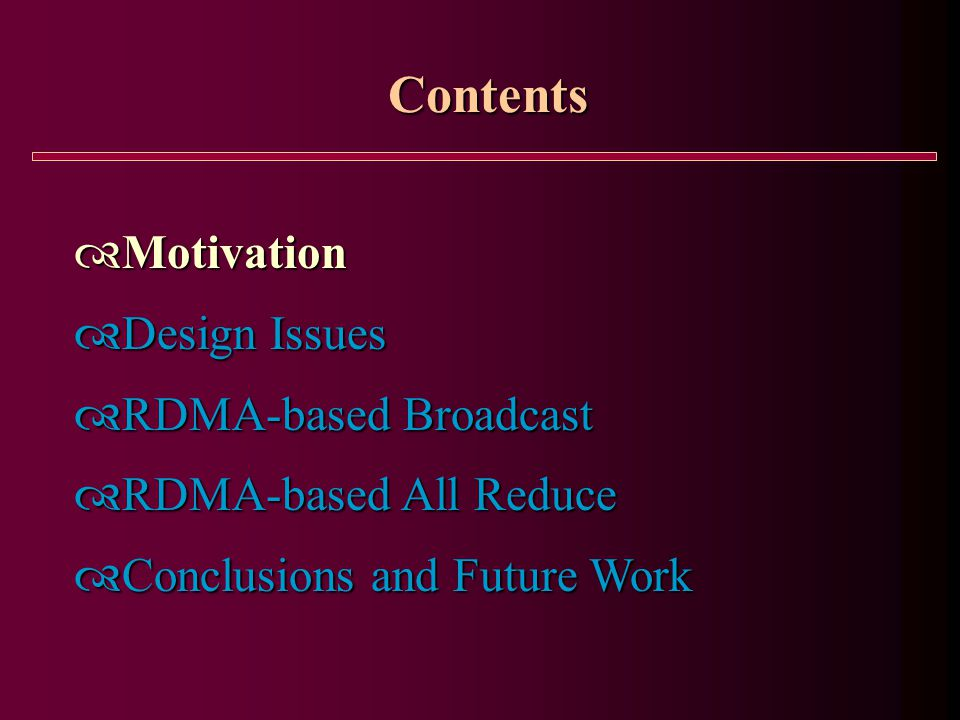Contents  Motivation  Design Issues  RDMA-based Broadcast  RDMA-based All Reduce  Conclusions and Future Work