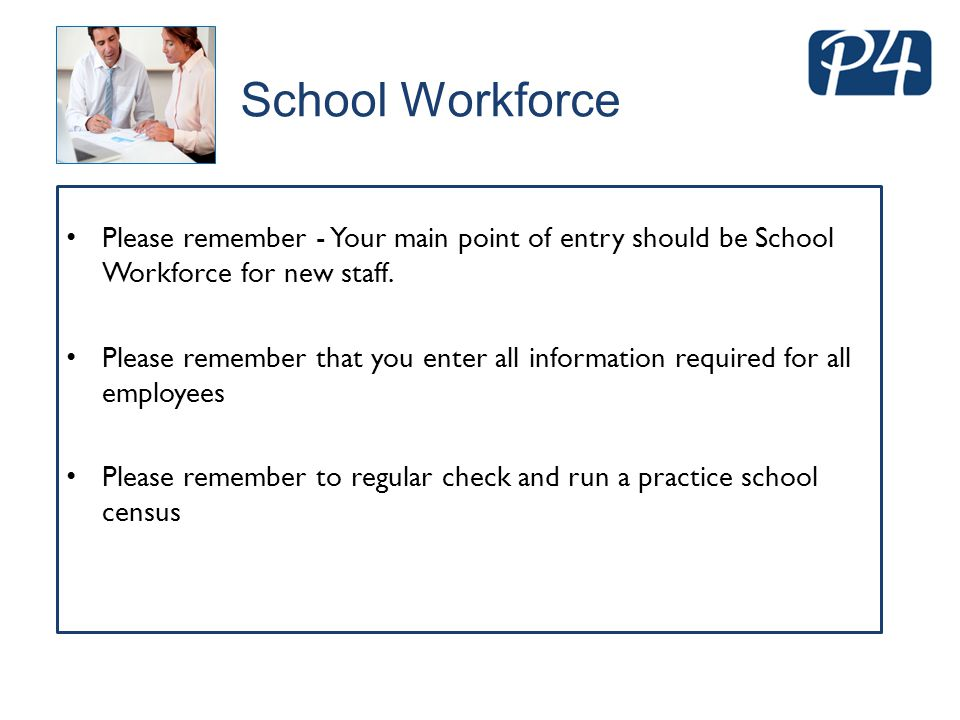School Workforce Please remember - Your main point of entry should be School Workforce for new staff. Please remember that you enter all information r