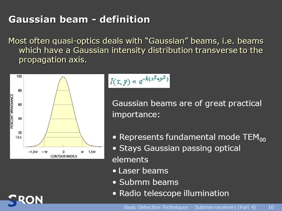 "Basic Detection Techniques – Submm receivers (Part 4)10 Gaussian beam - definition Most often quasi-optics deals with ""Gaussian"" beams, i.e. beams whi"