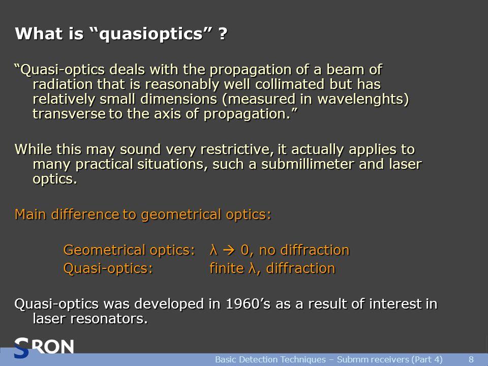Basic Detection Techniques – Submm receivers (Part 4)8 What is quasioptics .