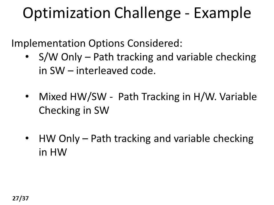 Optimization Challenge - Example Implementation Options Considered: S/W Only – Path tracking and variable checking in SW – interleaved code.