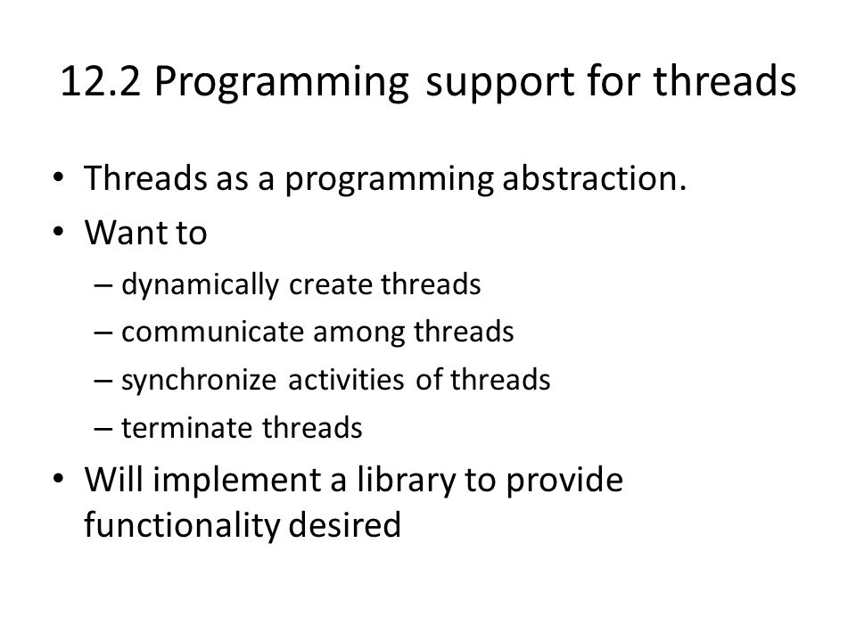 12.2 Programming support for threads Threads as a programming abstraction.