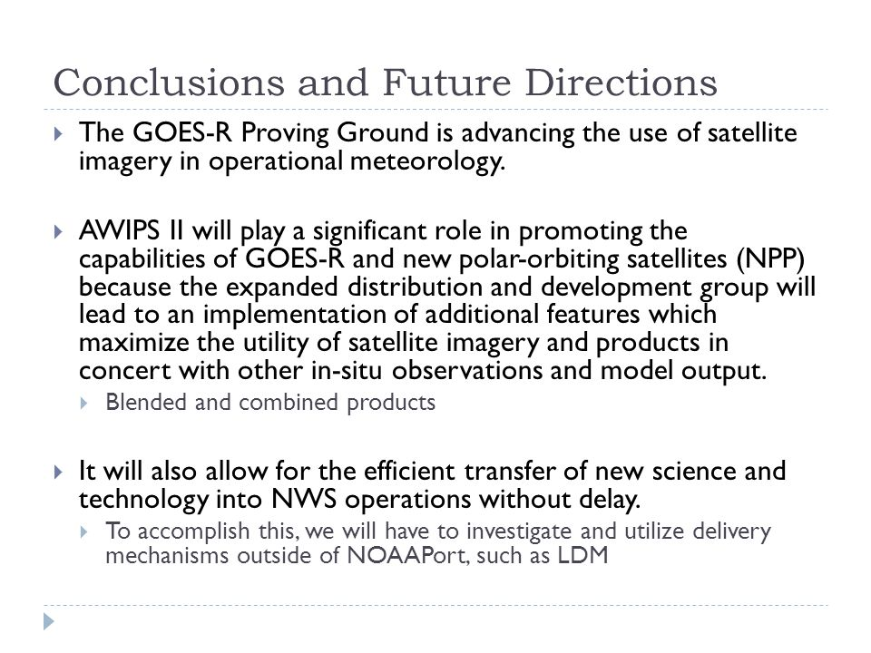Conclusions and Future Directions  The GOES-R Proving Ground is advancing the use of satellite imagery in operational meteorology.