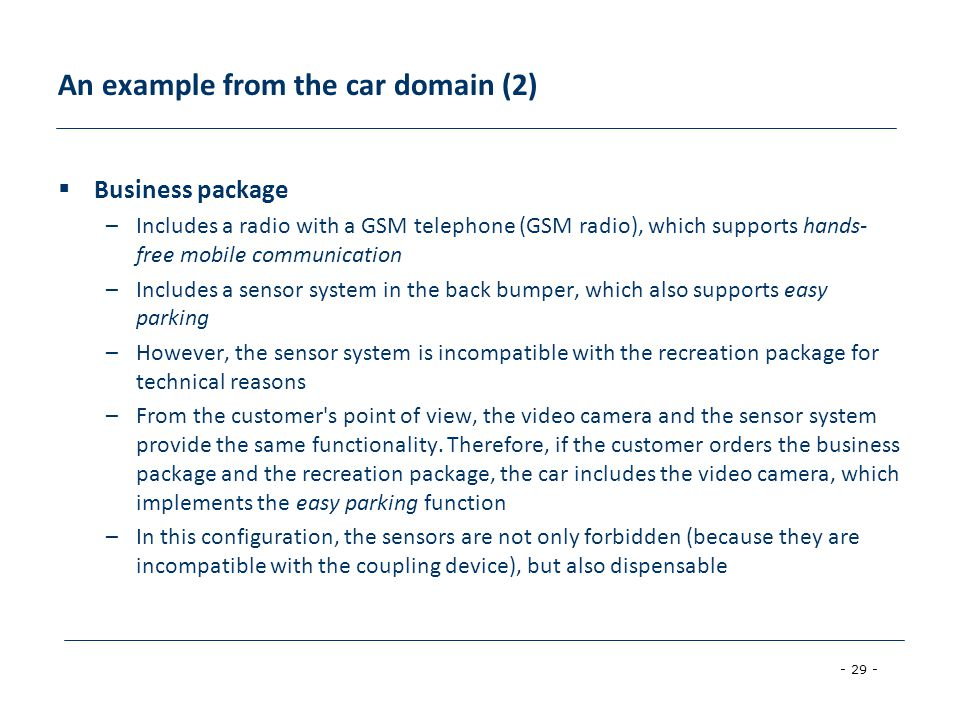 - 29 - An example from the car domain (2)  Business package –Includes a radio with a GSM telephone (GSM radio), which supports hands- free mobile com