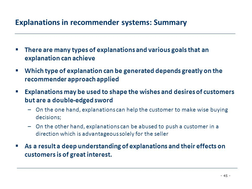 - 45 - Explanations in recommender systems: Summary  There are many types of explanations and various goals that an explanation can achieve  Which t