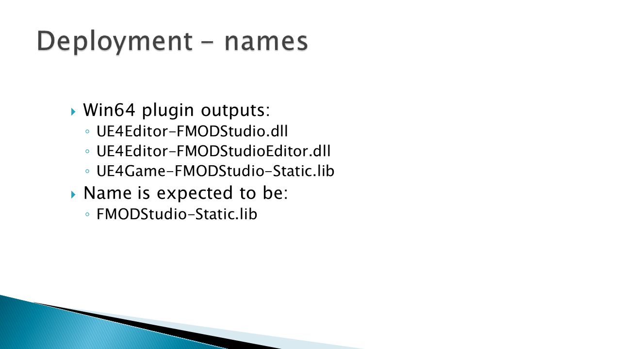  Win64 plugin outputs: ◦ UE4Editor-FMODStudio.dll ◦ UE4Editor-FMODStudioEditor.dll ◦ UE4Game-FMODStudio-Static.lib  Name is expected to be: ◦ FMODSt