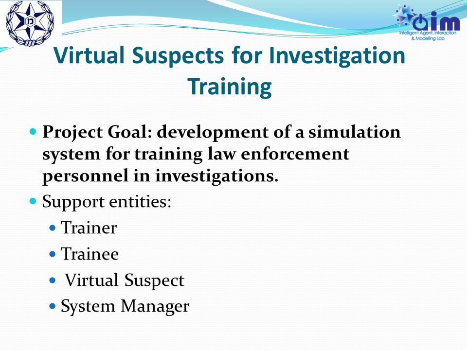 Project Goal: development of a simulation system for training law enforcement personnel in investigations.