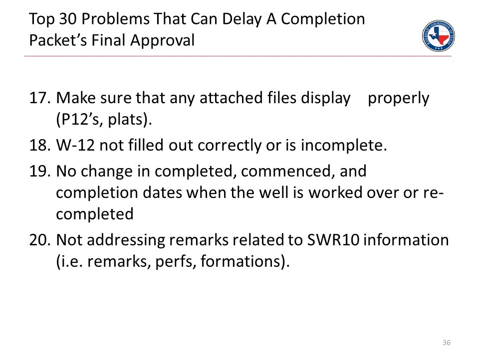 Top 30 Problems That Can Delay A Completion Packet's Final Approval 17.Make sure that any attached files display properly (P12's, plats). 18.W-12 not