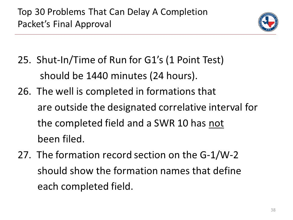 Top 30 Problems That Can Delay A Completion Packet's Final Approval 25. Shut-In/Time of Run for G1's (1 Point Test) should be 1440 minutes (24 hours).