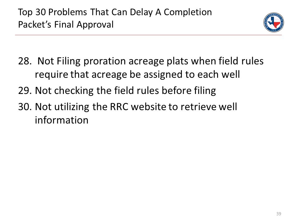 Top 30 Problems That Can Delay A Completion Packet's Final Approval 28. Not Filing proration acreage plats when field rules require that acreage be as