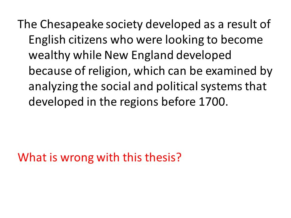 The Chesapeake society developed as a result of English citizens who were looking to become wealthy while New England developed because of religion, w